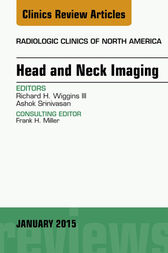 Head and Neck Imaging, An Issue of Radiologic Clinics of North America, E-Book by Richard H. Wiggins
