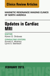 Updates in Cardiac MRI, An Issue of Magnetic Resonance Imaging Clinics of North America, E-Book by Karen G. Ordovas
