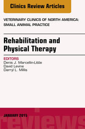 Rehabilitation and Physical Therapy, An Issue of Veterinary Clinics of North America: Small Animal Practice, E-Book by David Levine