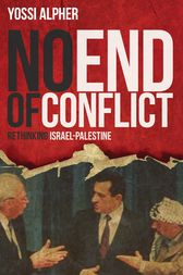 No End of Conflict by Yossi Alpher