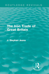 The Iron Trade of Great Britain by J. Stephen Jeans
