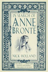 In Search of Anne Brontë by Nick Holland