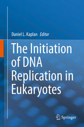 The Initiation of DNA Replication in Eukaryotes by Daniel L. Kaplan