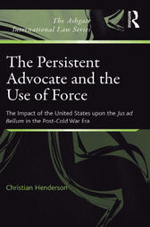 The Persistent Advocate and the Use of Force: The Impact of the United States upon the Jus ad Bellum in the Post-Cold War Era