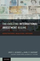 The Evolving International Investment Regime by Jose E. Alvarez
