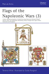 Flags of the Napoleonic Wars (3): Colours, Standards and Guidons of Anhalt, Kleve-Berg, Brunswick, Denmark, Finland, Hanover, Hesse, The Netherlands, Mecklenburg, Nassau, Portugal, Reuss, Spain, Sweden, Switzerland & Westphalia