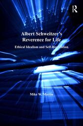 Albert Schweitzer's Reverence for Life by Mike W. Martin