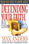 What You Need to Know About Defending Your Faith: The What You Need to Know Study Guide Series