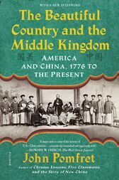 The Beautiful Country and the Middle Kingdom by John Pomfret