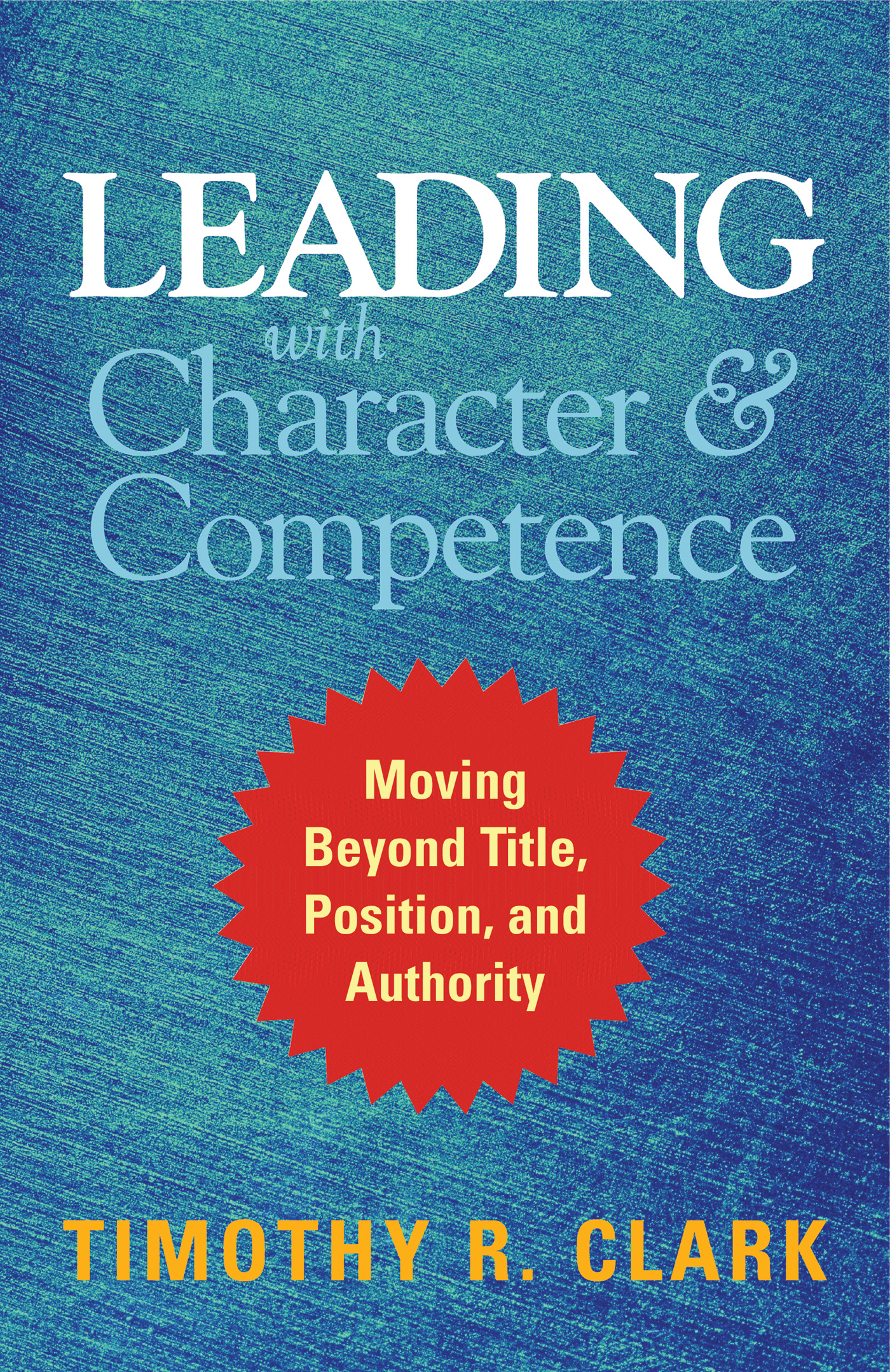 Download Ebook Leading with Character and Competence by Timothy R. Clark Pdf