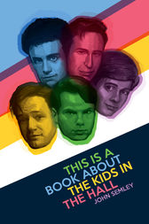 This Is a Book About the Kids in the Hall by John Semley