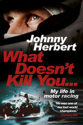 What Doesn't Kill You... by Johnny Herbert