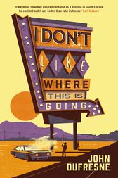 I Don't Like Where This Is Going by John Dufresne
