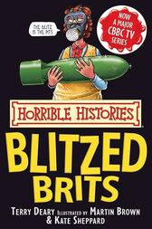 Horrible Histories: Blitzed Brits by Terry Deary