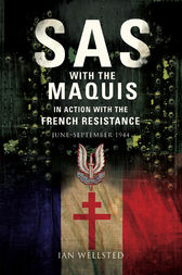 SAS: With the Maquis in Action with the French Resistance by Ian Wellstead