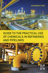 Guide to the Practical Use of Chemicals in Refineries and Pipelines by Johannes Karl Fink