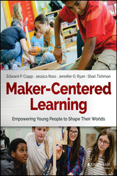 Maker-Centered Learning by Edward P. Clapp
