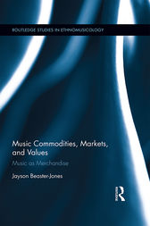 Music Commodities, Markets, and Values by Jayson Beaster-Jones