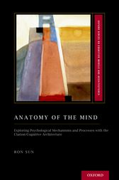 Anatomy of the Mind by Ron Sun
