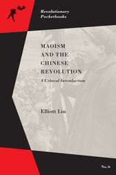 Maoism and the Chinese Revolution by Elliott Liu