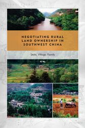 Negotiating Rural Land Ownership in Southwest China by Yi Wu