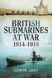 British Submarines at War by Edwyn Gray