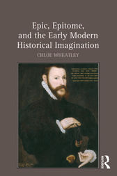 Epic, Epitome, and the Early Modern Historical Imagination by Chloe Wheatley