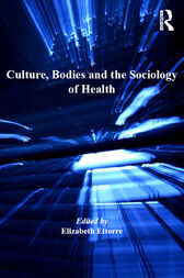 Culture, Bodies and the Sociology of Health by Elizabeth Ettorre