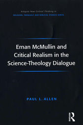 Ernan McMullin and Critical Realism in the Science-Theology Dialogue by Paul L. Allen