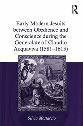 Early Modern Jesuits between Obedience and Conscience during the Generalate of Claudio Acquaviva (1581-1615) by Silvia Mostaccio