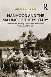 Manhood and the Making of the Military by Anders Ahlbäck