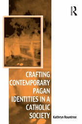 Crafting Contemporary Pagan Identities in a Catholic Society by Kathryn Rountree