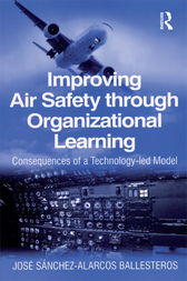 Improving Air Safety through Organizational Learning by José Sánchez-Alarcos Ballesteros