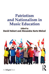 Patriotism and Nationalism in Music Education by Alexandra Kertz-Welzel