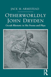 Otherworldly John Dryden by Jack M. Armistead