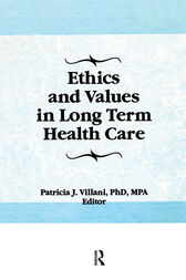 Ethics and Values in Long Term Health Care by Patricia Villani
