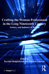 Crafting the Woman Professional in the Long Nineteenth Century by Kyriaki Hadjiafxendi