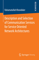 Description and Selection of Communication Services for Service Oriented Network Architectures by Rahamatullah Khondoker