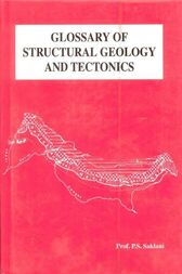 Glossary of Structural Geology and Tectonics by P. S. Saklani