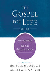 The Gospel & Racial Reconciliation by Russell D. Moore