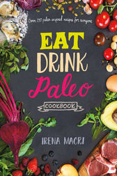 Eat Drink Paleo Cookbook by Irena Macri