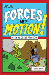 Explore Forces and Motion! by Jennifer Swanson