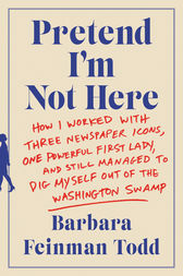 Pretend I'm Not Here by Barbara Feinman Todd
