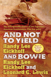 And Not to Yield and Bowie by Randy Lee Eickhoff