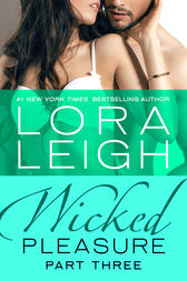 Wicked Pleasure: Part 3 by Lora Leigh