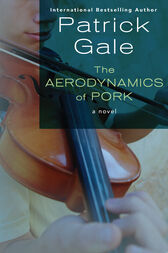 The Aerodynamics of Pork by Patrick Gale