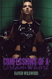 Confessions of a Dream Whore by Raven Wildwood