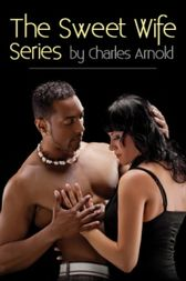 The Sweet Wife Series by Charles Arnold
