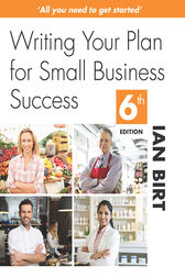Writing Your Plan for Small Business Success by Ian Birt