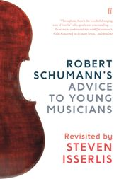 Robert Schumann's Advice to Young Musicians by Steven Isserlis